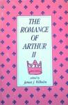 The Romance Of Arthur II - James J. Wilhelm