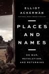 Places and Names - Elliot Ackerman