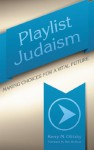 Playlist Judaism: Making Choices for a Vital Future - Kerry M. Olitzky, Ron Wolfson