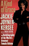 A Kind of Grace: The Autobiography of the World's Greatest Female Athlete - Jackie Joyner-Kersee, Sonja Steptoe