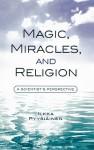 Magic, Miracles, and Religion: A Scientist's Perspective - Ilkka Pyysihinen, Harvey Whitehouse, Luther Martin, Ilkka Pyysihinen