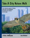 Take a City Nature Walk - Jane Kirkland, Rob Kirkland, Dorothy Burke