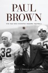Paul Brown: The Man Who Invented Modern Football - George Cantor, Bill Walsh