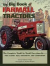 The Big Book of Farmall Tractors: The Complete Model-By-Model Encyclopedia...Plus Classic Toys, Brochures, and Collectibles - Robert N. Pripps