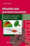 Affidabilità delle costruzioni meccaniche. Strumenti e metodi per l'affidabilità di un progetto - Stefano Beretta