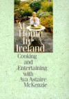 At Home in Ireland: Cooking and Entertaining with Ava Astaire McKenzie - Ava Astaire McKenzie, Maureen O'Hara
