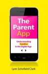 The Parent App: Understanding Families in the Digital Age - Lynn Schofield Clark