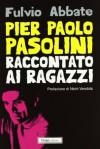 Pier Paolo Pasolini raccontato ai ragazzi - Fulvio Abbate