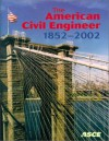 The American Civil Engineer 1852-2002: The History, Traditions, and Development of the American Society of Civil Engineers - William H. Wisely, Virginia Fairweather, American Society of Civil Engineers