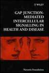 Gap Junction-Mediated Intercellular Signalling in Health and Disease - Gail Cardew, Norton B. Gilula