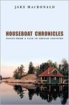 Houseboat Chronicles - Notes from a Life in Shield Country - Jake Macdonald