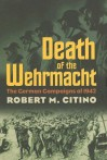 Death of the Wehrmacht: The German Campaigns of 1942 (Modern War Studies) - Robert M. Citino