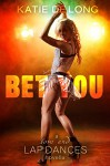Bet You (Love and Lapdances Book 12) - Katie de Long, Michelle Browne