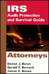 IRS Audit Protection and Survival Guide, Attorneys - Daniel J. Baran, James E. Brown, Gerald F. Bernard