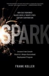 Spark: How Old-Fashioned Values Drive a Twenty-First-Century Corporation: Lessons from Lincoln Electric's U - Frank Koller