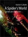A Spider S World: Senses and Behavior - Friedrich G. Barth
