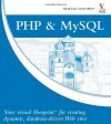 PHP & MySQL: Your visual blueprint for creating dynamic, database-driven Web sites - Janet Valade