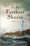 To the Farthest Shores - Elizabeth Camden