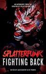 Splatterpunk Fighting Back - Jack Bantry, Tim Curran, Glenn Rolfe, Bracken MacLeod, Kristopher Rufty, Adam Millard, John Boden, Matt Shaw, W.D. Gagliani, Elizabeth Power