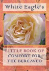 White Eagle's Little Book Of Comfort For The Bereaved - White Eagle