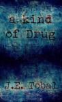 A Kind of Drug - J.E. Tobal