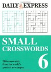 Small Crosswords: Volume 6: 200 Crosswords from the World's Greatest Newspaper - Daily Express