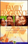 Family Fragrance: Fill Your Home With the Aroma of Love (Heritage Builders (Chariot Victor)) - Otis J. Ledbetter
