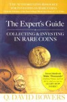 The Expert's Guide to Collecting & Investing in Rare Coins - Q. David Bowers