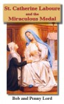 Saint Catherine Laboure and the Miraculous Medal - Bob Lord, Penny Lord