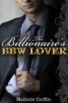 The Billionaire's BBW Lover (The Billionaire and the BBW) - Mallorie Griffin