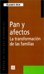 Pan Y Afectos: La Transformacion De Las Familias (Coleccion Popular) (Spanish Edition) - Elizabeth Jelin