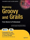 Beginning Groovy and Grails: From Novice to Professional - Christopher M. Judd, Joseph Faisal Nusairat, Jim Shingler