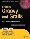 Beginning Groovy and Grails: From Novice to Professional - Christopher M. Judd, Joseph Faisal Nusairat, Jim Shingler
