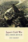 Japan's Cold War: Media, Literature, and the Law - Ann Sherif