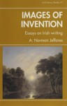 Images of Invention: Essays on Irish Writing - A. Norman Jeffares