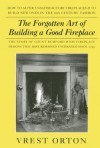 The Forgotten Art of Building a Good Fireplace: The Story of Sir Benjamin Thompson, Count Rumford, an American Genius, & His Principles of Fireplace Design Which Have Remained Unchanged for 174 Years - Vrest Orton