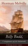 Billy Budd, Vortoppmann auf der Indomitable (Vollständige deutsche Ausgabe): Die Geschichte eines jungen Matrosen - Herman Melville