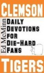 Daily Devotions for Die-Hard Fans: Clemson Tigers - Ed McMinn