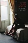 A Little Lumpen Novelita - Roberto Bolaño, Natasha Wimmer