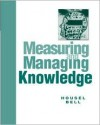 Measuring and Managing Knowledge - Arthur H. Bell, Thomas J. Housel