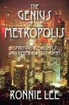 The Genius of the Metropolis: Spiritual Economics and General Philosophy - Ronnie Lee
