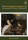 The Routledge Companion to Seventeenth Century Philosophy - Dan Kaufman