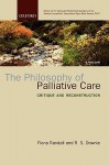 The Philosophy of Palliative Care: Critique and Reconstruction - Fiona Randall, R.S. Downie