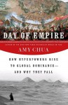 Day of Empire: How Hyperpowers Rise to Global Dominance--and Why They Fall - Amy Chua