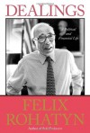 Dealings: A Political and Financial Life - Felix G. Rohatyn