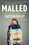 Malled: My Unintentional Career in Retail - Caitlin Kelly