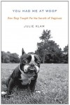 You Had Me at Woof: How Dogs Taught Me the Secrets of Happiness (Thorndike Press Large Print Nonfiction Series) - Julie Klam