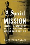 A Special Mission: Hitler's Secret Plot to Seize the Vatican & Kidnap Pope Pius XII (Audio) - Dan Kurzman, George Wilson