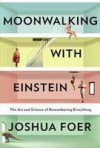 Moonwalking with Einstein: The Art and Science of Remembering Everything (Audio) - Joshua Foer, Mike Chamberlain