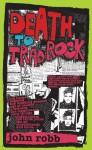 Death to Trad Rock - John Robb
